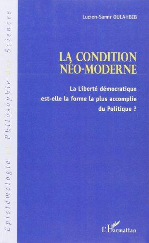La condition néo-moderne : La liberté démocratique est-elle la forme la plus accomplie du Politique ?