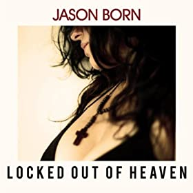 Jason Born- Locked Out Of Heaven (The Dance Mixes)