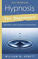 Hypnosis for Beginners: Reach New Levels of Awareness and Achievement