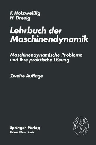 Lehrbuch der Maschinendynamik: Maschinendynamische Probleme und ihre Praktische Lösung