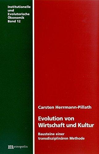 Evolution von Wirtschaft und Kultur: Bausteine einer transdisziplinären Methode (Institutionelle und evolutorische Ökonomik) by Carsten Herrmann-Pillath (2000-01-01)