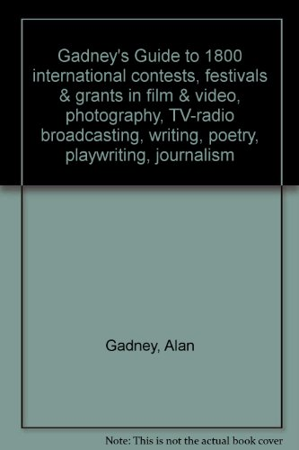 Gadney's Guide to 1800 international contests, festivals & grants in film & video, photography, TV-radio broadcasting, writing, poetry, playwriting, journalism par Alan Gadney