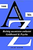 Minimalismus von A bis Z - Richtig ausmisten entlastet Geldbeutel & Psyche: Wie wir Wohnung, Haus & Seele entrümpeln! (Minimalismus-Guide)