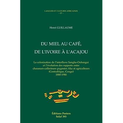 Du miel au cafe, de l'ivoire a l'acajou. centrafrique, congo (1880-1980)