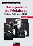 Guide pratique de l'éclairage - Cinéma - Télévision - Théâtre