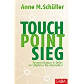 Touch. Point. Sieg.: Kommunikation in Zeiten der digitalen Transformation (Dein Business)