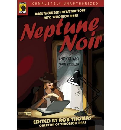 [(Neptune Noir: Unauthorized Investigations Into Veronica Mars)] [Author: Rob Thomas] published on (May, 2007)