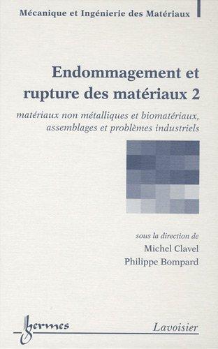 Endommagement et rupture des matériaux : Volume 2, Matériaux non métalliques et biomatériaux, assemblages et problèmes industriels