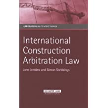 International Construction Arbitration Law (Arbitration in Context Series)