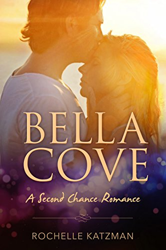 Bella Cove: A Second Chance Romance by [Katzman, Rochelle]