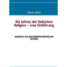 Die Lehren der Vedischen Religion - eine Einführung: KURSBUCH ZUM RELIGIONSPHILOSOPHISCHEN SEMINAR