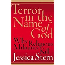 Terror in the Name of God: Why Religious Militants Kill by Jessica Stern (2003-08-19)