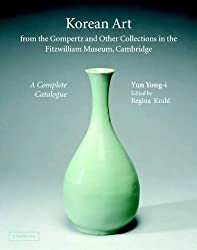 Korean Art from the Gompertz and Other Collections in the Fitzwilliam Museum: A Complete Catalogue (Fitzwilliam Museum Publications) by Yong-i Yun (2005-06-17)