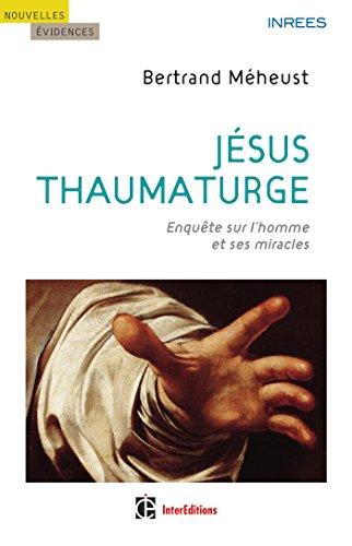 Descargar Libro Jésus thaumaturge (Nouvelles évidences) de Bertrand Meheust