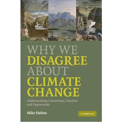 [ [ [ Why We Disagree about Climate Change: Understanding Controversy, Inaction and Opportunity [ WHY WE DISAGREE ABOUT CLIMATE CHANGE: UNDERSTANDING CONTROVERSY, INACTION AND OPPORTUNITY ] By Hulme, Mike ( Author )May-01-2009 Paperback