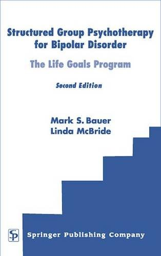 Structured Group Psychotherapy for Bipolar Disorder: The Life Goals Program, Second Edition por Mark S. Bauer