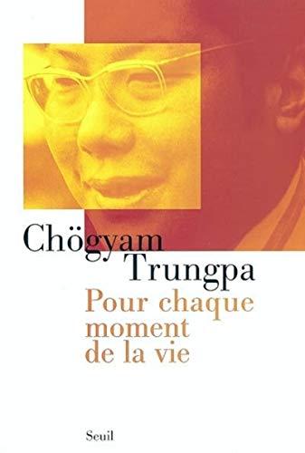 Pour chaque moment de la vie par Chogyam Trungpa
