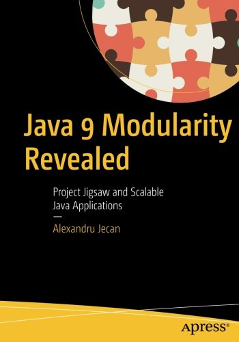 Java 9 Modularity Revealed: Project Jigsaw and Scalable Java Applications