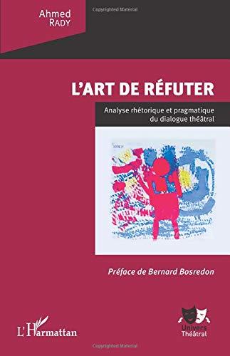 L'art de réfuter: Analyse rhétorique et pragmatique du dialogue théâtral