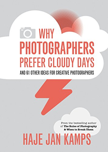 Why Photographers Prefer Cloudy Days: and 61 Other Ideas for Creative Photography (English Edition)
