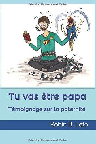 Tu vas être papa: Témoignage sur la paternité par Robin B Leto