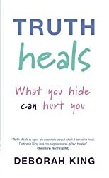 Truth Heals: What You Hide Can Hurt You by Deborah King (2009-09-07)