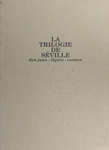 La Trilogie de Séville : Don Juan, Figaro, Carmen