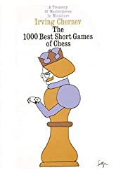 1000 best short games of chess : a treasury of masterpieces in miniature