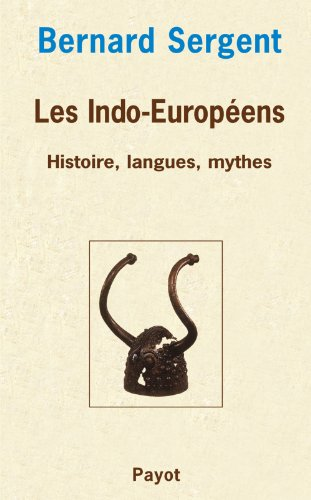 Les Indo-Européens : Histoire, langues, mythes par Bernard Sergent