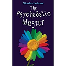 The Psychedelic Master: To better understand and appreciate the food of the gods