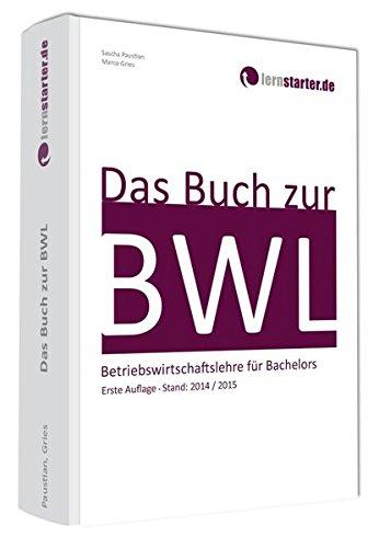 Das Buch zur BWL: Betriebswirtschaftslehre für Bachelors