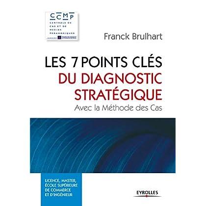 Les 7 points clés du diagnostic stratégique: Avec la Méthode des Cas