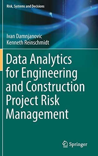 Data Analytics for Engineering and Construction Project Risk Management (Risk, Systems and Decisions)