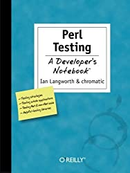 Perl Testing: A Developer's Notebook by Ian Langworth (2005-07-24)