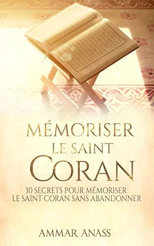 Couverture du livre Mémoriser le Saint Coran: 30 secrets pour mémoriser le Saint Coran sans abandonner