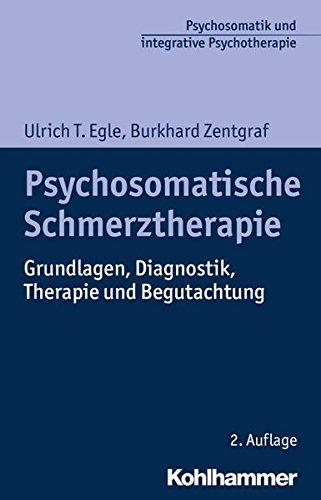 Psychosomatische Schmerztherapie: Grundlagen, Diagnostik, Therapie und Begutachtung (Psychosomatik und integrative Psychotherapie)
