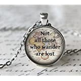 Quote Necklace, Not All Those Who Wander Are Lost, Inspiring Tolkien Quote Necklace, Inspirational