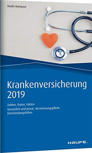Krankenversicherung 2019: Zahlen, Daten, Fakten (Haufe Kompass)