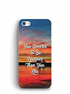YuBingo You Deserve to be Happier than you are Designer Mobile Case Back Cover for Apple iPhone 5