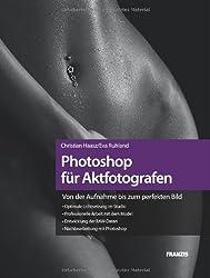 Photoshop für Aktfotografen - Von der Aufnahme bis zum perfekten Bild: Lichtsetzung im Studio, Arbeit mit dem Model, RAW-Daten-Entwicklung, Nachbearbeiten mit Photoshop CS5
