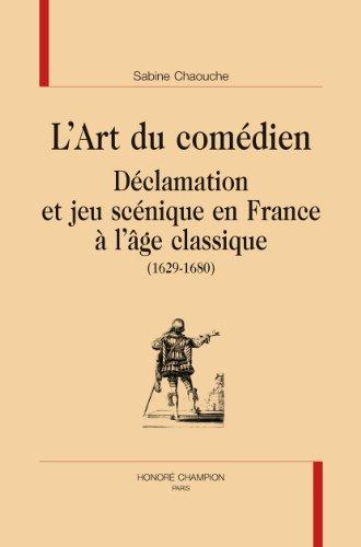 L'Art du comédien. Déclamation et jeu scénique en France à l'âge classique (1629-1680).