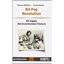 Bit Pop Revolution. Gli hippie che inventarono il futuro