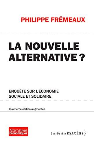 La Nouvelle alternative ? 4ed augmentée - Enquête sur l'économie sociale et solidaire