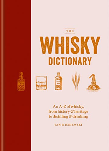 The Whisky Dictionary: An A–Z of whisky, from history & heritage to distilling & drinking (English Edition)