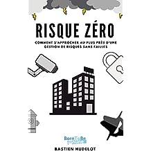 RISQUE ZÉRO: Comment s'approcher au plus près d'une gestion de risques informatique sans failles (French Edition)