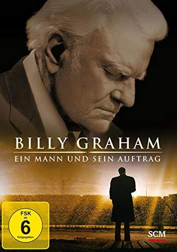 Billy Graham - Ein Mann und sein Auftrag. Wie Gott mit einem gewöhnlichen Mann ungewöhnliche Wege geht