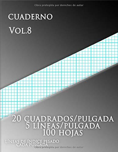 CUADERNO Vol.8 ,20 cuadrados/pulgada 5 líneas/pulgada 100 hojas ,LÍNEAS DE ÍNDICE PESADO CADA PULGADA: (grande, 8,5 x 11) Papel cuadriculado con cinco ... carta Este papel cuadriculado de tamaño