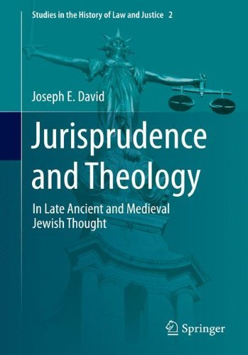 Jurisprudence and Theology: In Late Ancient and Medieval Jewish Thought (Studies in the History of Law and Justice) by Joseph E David (2014-09-18)