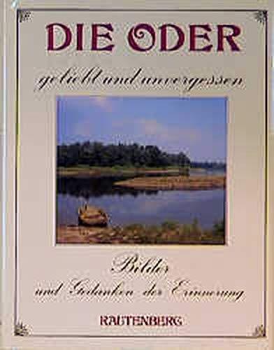 Die Oder, geliebt und unvergessen. Von Ratibor bis Stettin