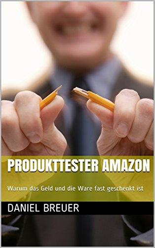 Produkttester Amazon: Warum das Geld und die Ware fast geschenkt ist